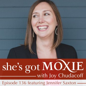 Jennifer Saxton on She's Got Moxie with Joy Chudacoff
