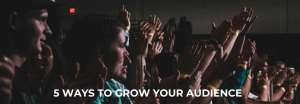 5 Faster Ways to Grow your Audience
