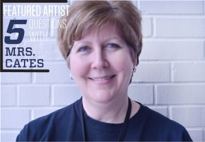 Featured Artist: Mrs. Cates