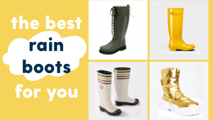 Defeat the Drizzle: the Best Rain Boots for your Style