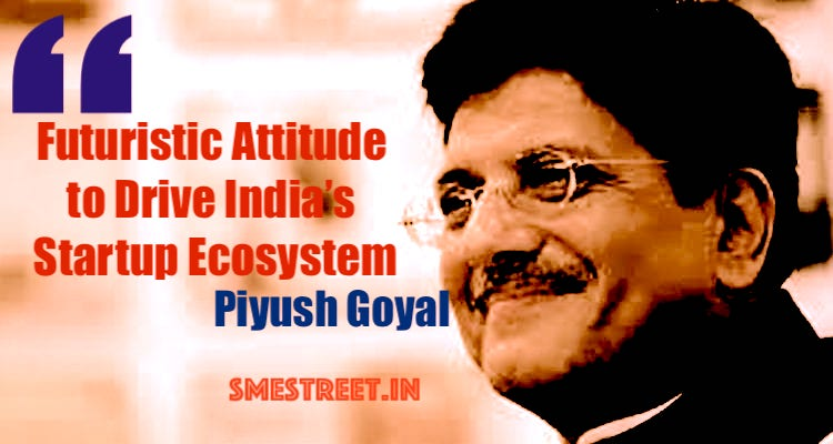 Futuristic Vision Is Essential for Startup Ecosystem: Piyush Goyal