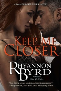 Top Ten Reasons to Read Keep Me Closer by Rhyannon Byrd