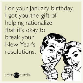 january-birthday-okay-break-new-years-resolutions-funny-ecard-RXO