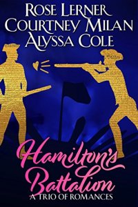 Review: Hamilton's Battalion by Rose Lerner, Courtney Milan and Alyssa Cole