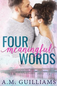 Four Meaningful Words by A.M. Gilliams- Release Day