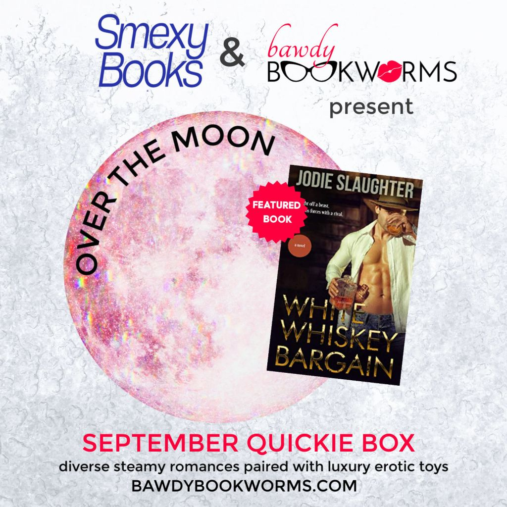 Square image that is grayish. Top Line: loves for Smexybooks and BawdyBookworms present In a circular shape to represent the moon with the cover of White Whiskey Bargain overlaid  at the bottom of the square it says- September Quickie Box diverse steamy romances paired with luxury erotic toys bawdybookworms.com