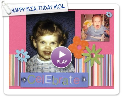 Click to play this Smilebox scrapbook: HAPPY BIRTHDAY MOLLY