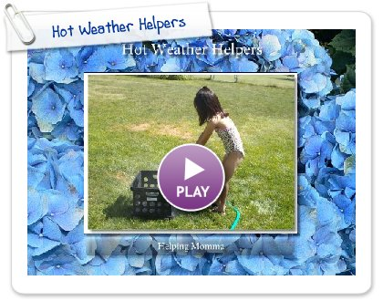Click to play this Smilebox slideshow: Hot Weather Helpers