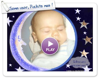 Click to play this Smilebox collage: Somn usor, Puchita mea !