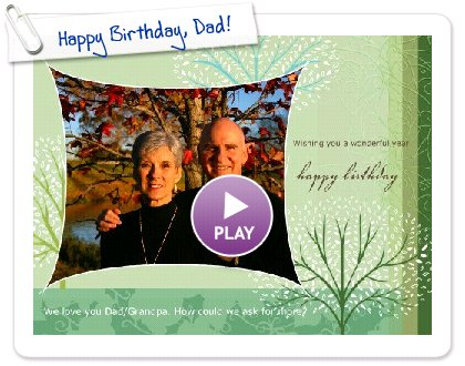 Click to play this Smilebox greeting: Happy Birthday, Dad!