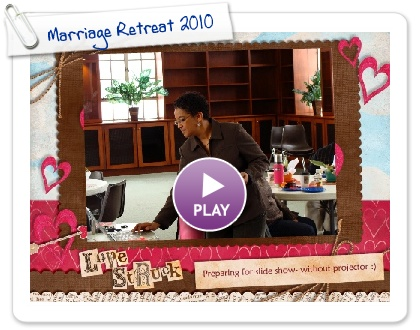 Click to play this Smilebox slideshow: Marriage Retreat 2010