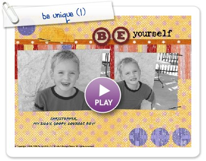 Click to play this Smilebox scrapbook: be unique