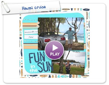 Click to play this Smilebox scrapbook: Hawaii cruise