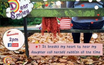 Dear Smiley: It breaks my heart to hear my daughter call herself rubbish all the time
