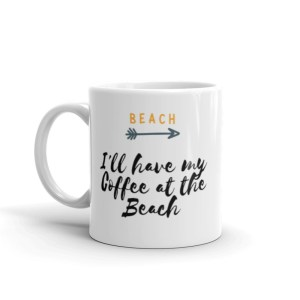 smileyioana.com | I'll Have My Coffee at the Beach – White Coffee / Tea Mug