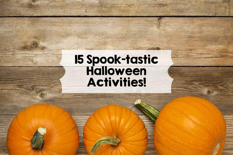 15 Spook Tastic Halloween Activities