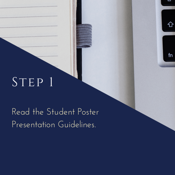 Step 1: Read the Student Poster Presentation Guidelines