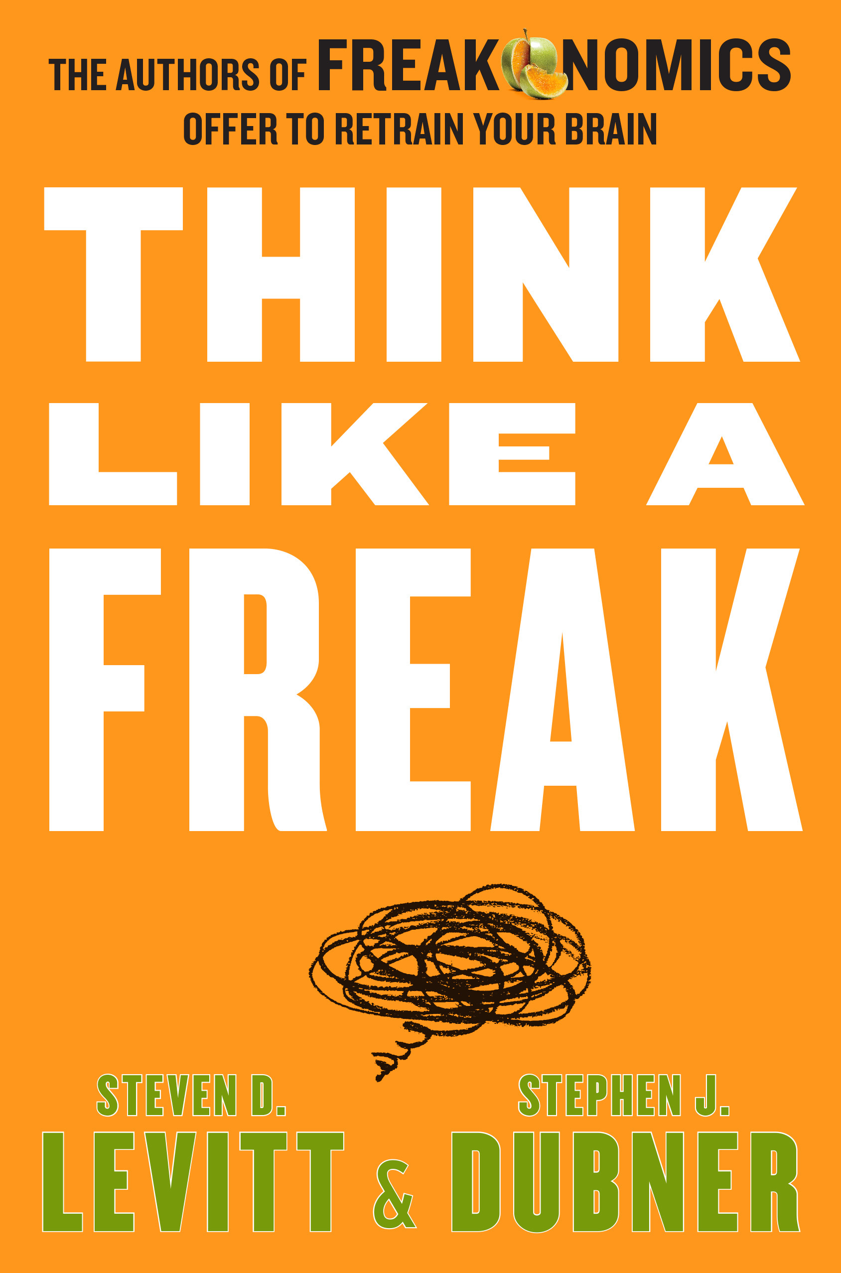 Image result for Think Like a Freak The Authors of Freakonomics Offer train Your Brain - Steven D. Levitt & Stephen J. Dubner