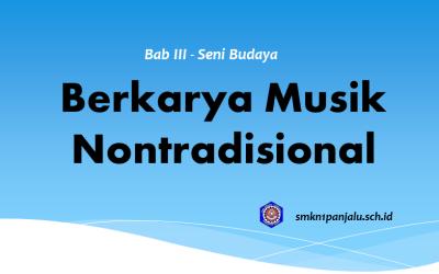 Berkarya Musik Nontradisional – Bab III – Seni Budaya