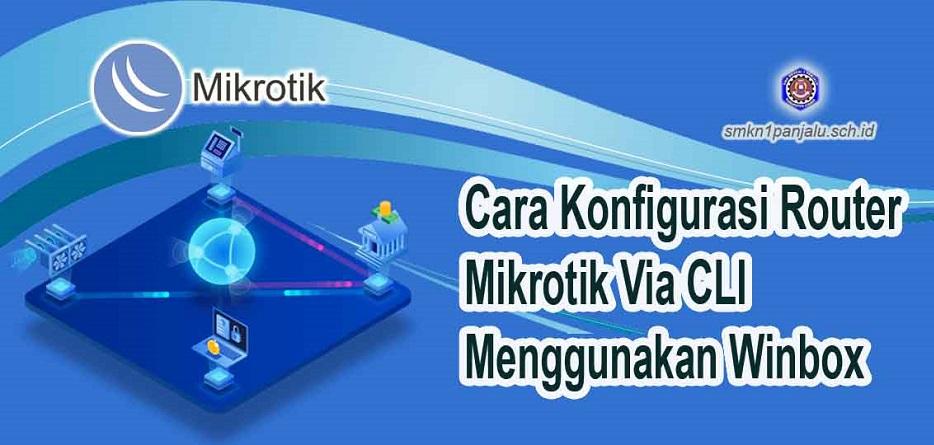 Cara Konfigurasi Router Mikrotik Via CLI Menggunakan Winbox