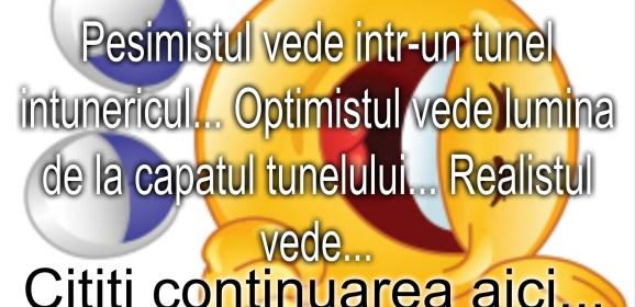 Bancul zilei :))) Pesimistul, optimistul, realistul si tunelul…