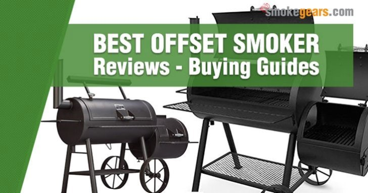 Best Offset Smoker Reviews - Buying Guide 2019 (Updated)