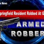 Springfield Resident Robbed At Gunpoint