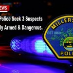 "ALERT: MILLERSVILLE Seek Three Suspects ""Possibly Armed & Dangerous"""