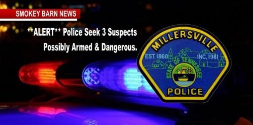 """ALERT: MILLERSVILLE Seek Three Suspects """"Possibly Armed & Dangerous"""""""