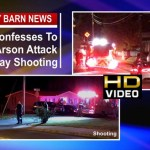 Student Confesses To Recent Arson Attack And May Shooting