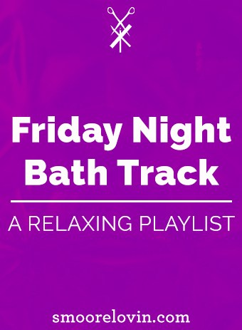 Friday Night Bath Track | A Relaxing Playlist