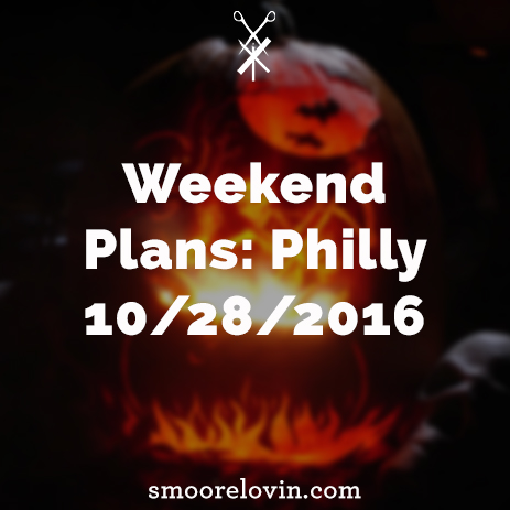 Weekend Plans: Philly 10/28/2016
