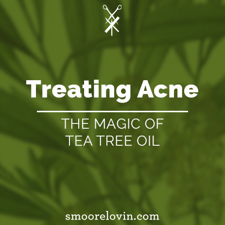Treating Acne | The Magic of Tea Tree Oil