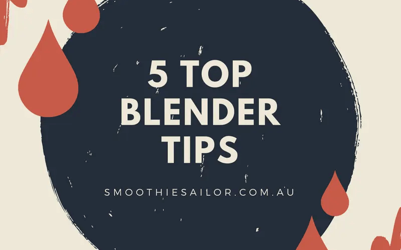 5 Top tips for your blender