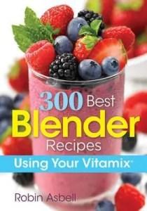 300-best-blender-recipes-vitamix-robin-asbell