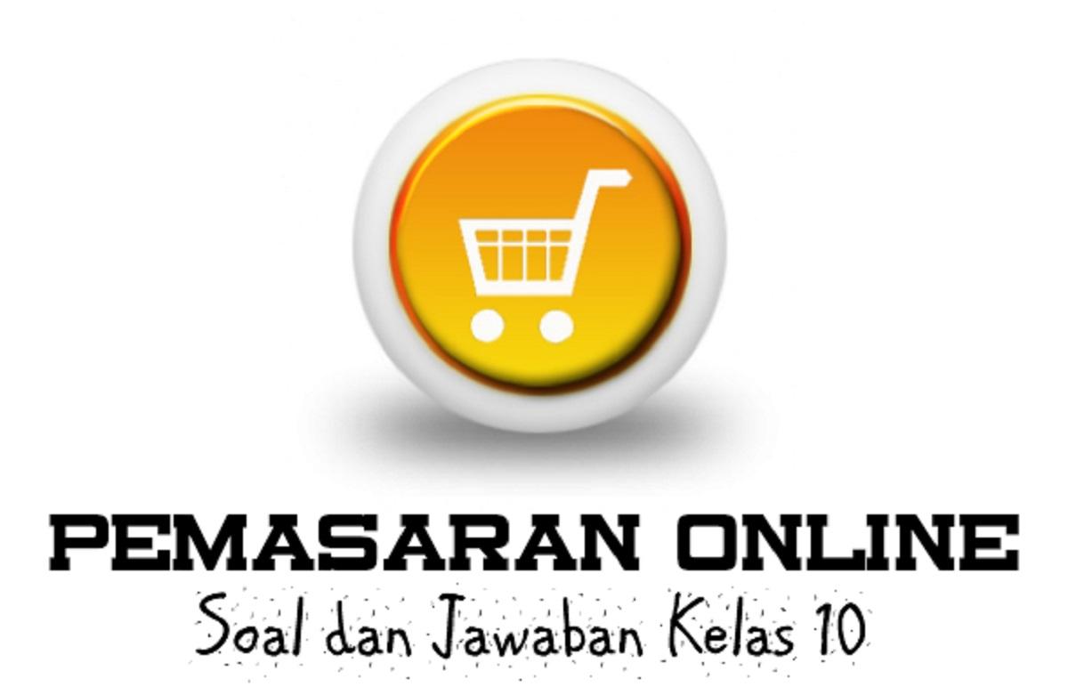 40 Soal Pemasaran Online Kelas 10 Lengkap Beserta Jawabannya
