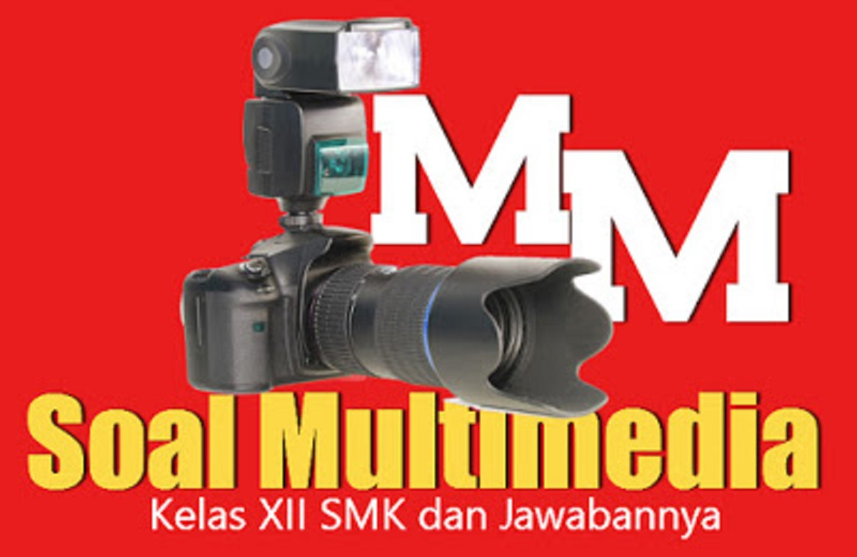 Soal Produktif Multimedia Kelas 12 SMK Lengkap Beserta Kunci Jawabannya
