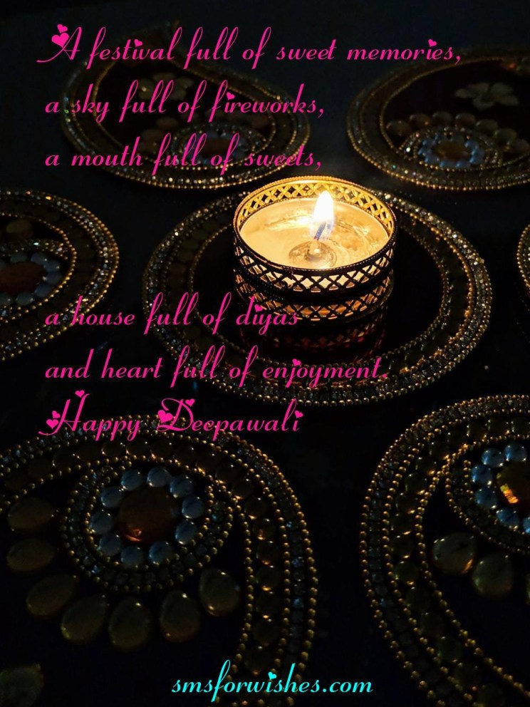 A festival full of sweet memories, a sky full of fireworks, a mouth full of sweets, a house full of diyas and heart full of enjoyment. ― Happy Deepawali
