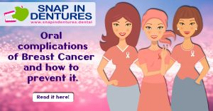 Snap in Dentures: Oral complications due to Breast Cancer treatment.