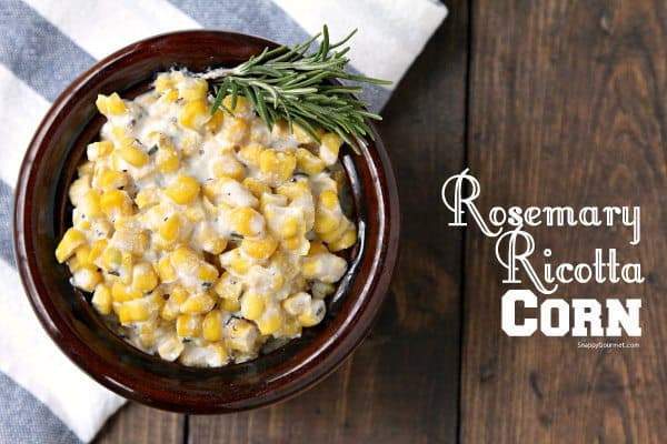 Rosemary Ricotta Corn - easy side dish recipe ready in minutes! SnappyGourmet.com