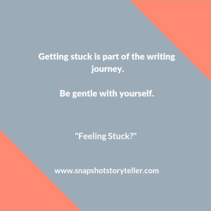 Snapshot Storyteller: Feeling Stuck? -- Getting stuck is part of the writing journey. I'm sharing a simple, but difficult way I deal with feeling stuck. | www.snapshotstoryteller.com #amwriting #snapshotstoryteller #creativestoryteller #creative #storyteller #creativewriter #IWrite #WriteOn