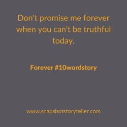 Snapshot Storyteller   Forever #10wordstory   www.snapshotstoryteller.com    #amwriting #SnapshotStoryteller #creativestoryteller #creative #storyteller #creativewriter #IWrite  #WriteOn #writersofinstagram #storytellersofinstagram #10wordstory #10wordstories