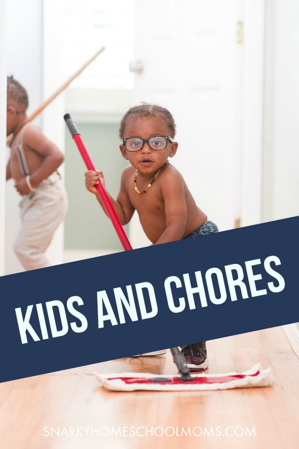 Kids And Chores -Yes? No? What age? What tasks? - Snarky Homeschool Moms Podcast