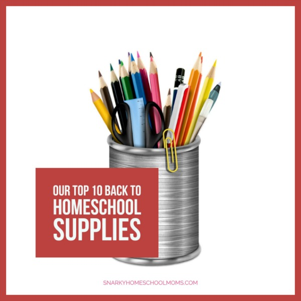 Top 10 Back To Homeschool Supplies - podcast- Snarky Homeschool Moms