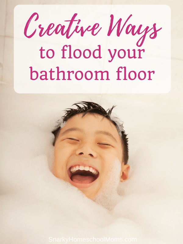 Creative ways to flood your bathroom floor - Snarky Homeschool Moms Podcast