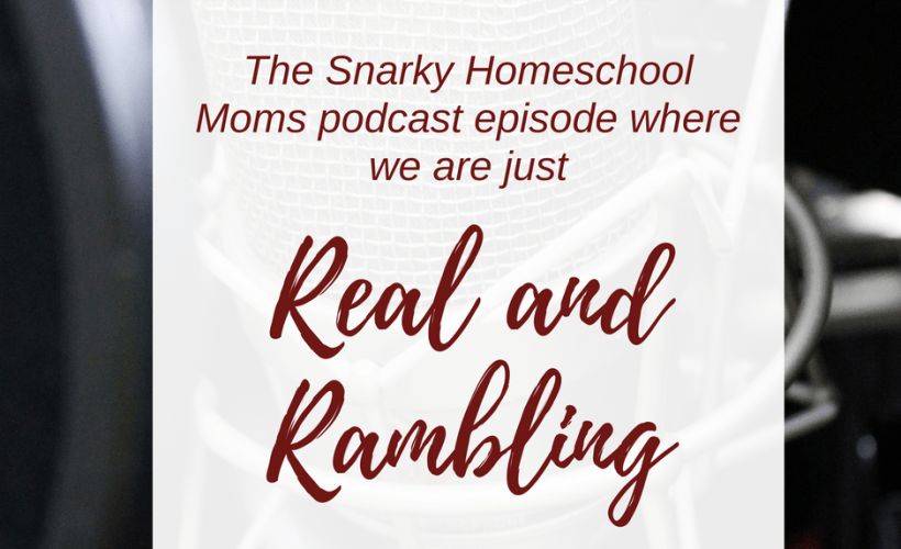 Snarky Homeschool Moms podcast - real and rambling