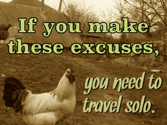 If you make these excuses, you need to travel solo