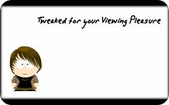 Tweaked for your Viewing Pleasure