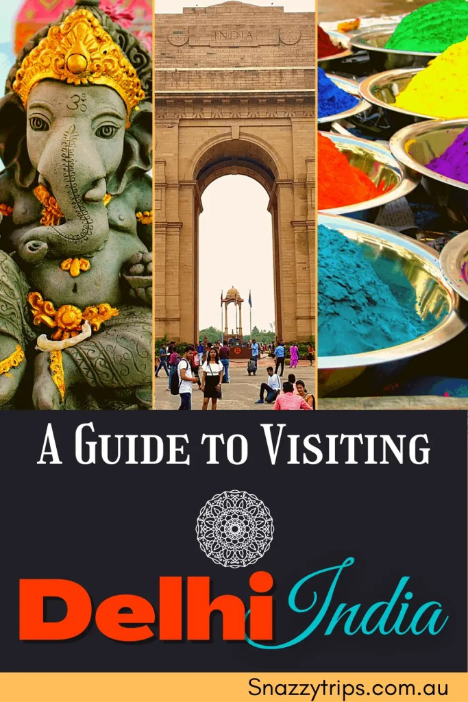 A guide to visiting Delhi India Snazzy Trips