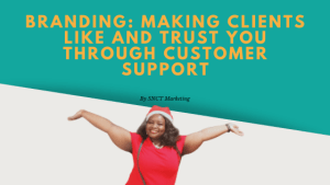 Branding: Making clients like and trust you through customer support